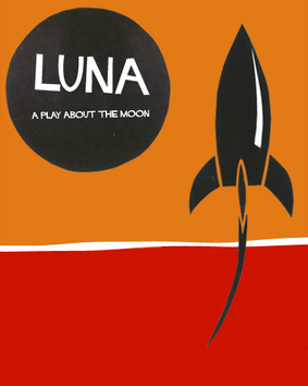 Cutout rocket and moon with text: LUNA: a play about the moon