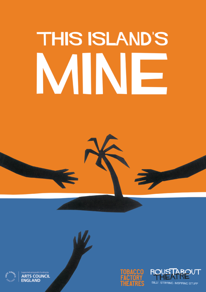 This Island's Mine poster with three hands reaching towards desert island, plus logos: Roustabout and Tobacco Factory